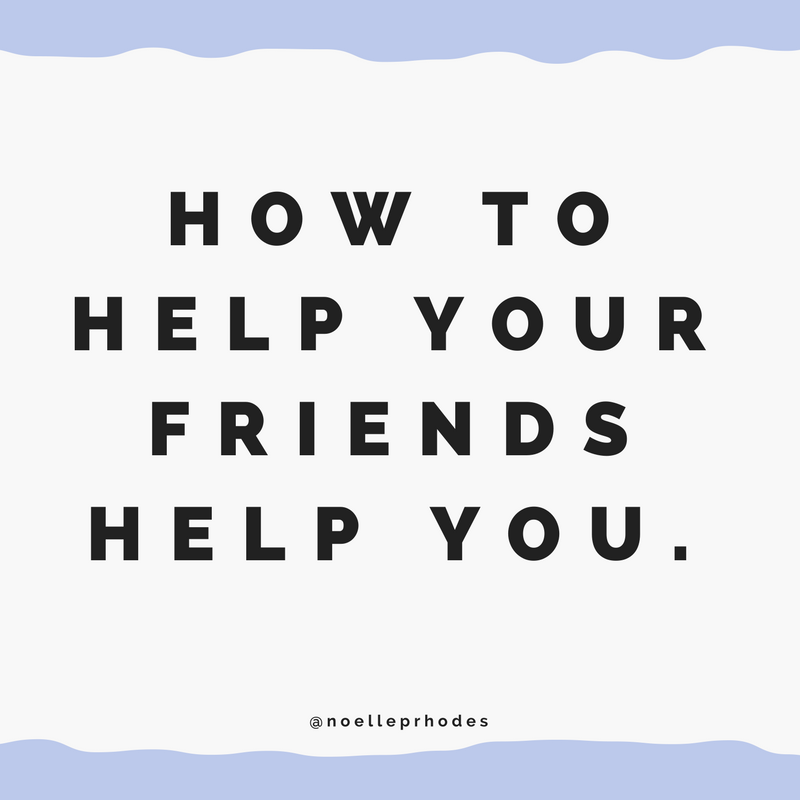 how to help your friends help you 4.png