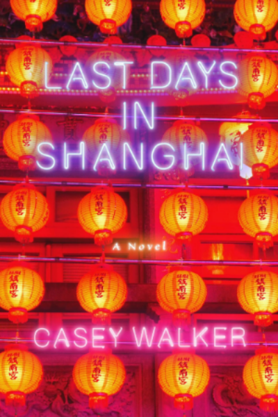 Last Days in Shanghai, by Casey Walker