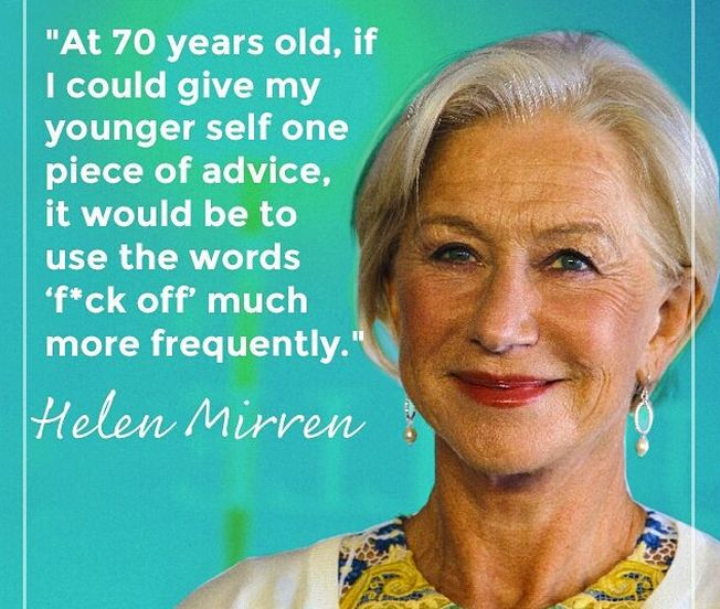 Helen Mirren - need I say more?