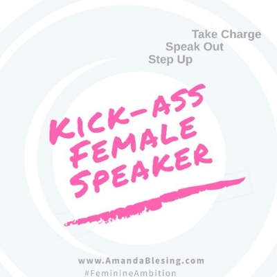 Three steps to be a kick-ass female speaker -  1. kick some ass, 2. be female & 3. speak!