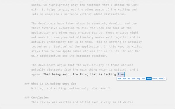iA Writer review - Exclusive to the Mac version is the patent-pending Focus Mode, which grays out the whole article except for the sentence you are currently typing.