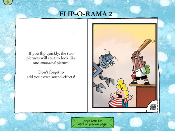 The Flip-o-Rama is like a flip book, where you flip between pages to animate the pictures.