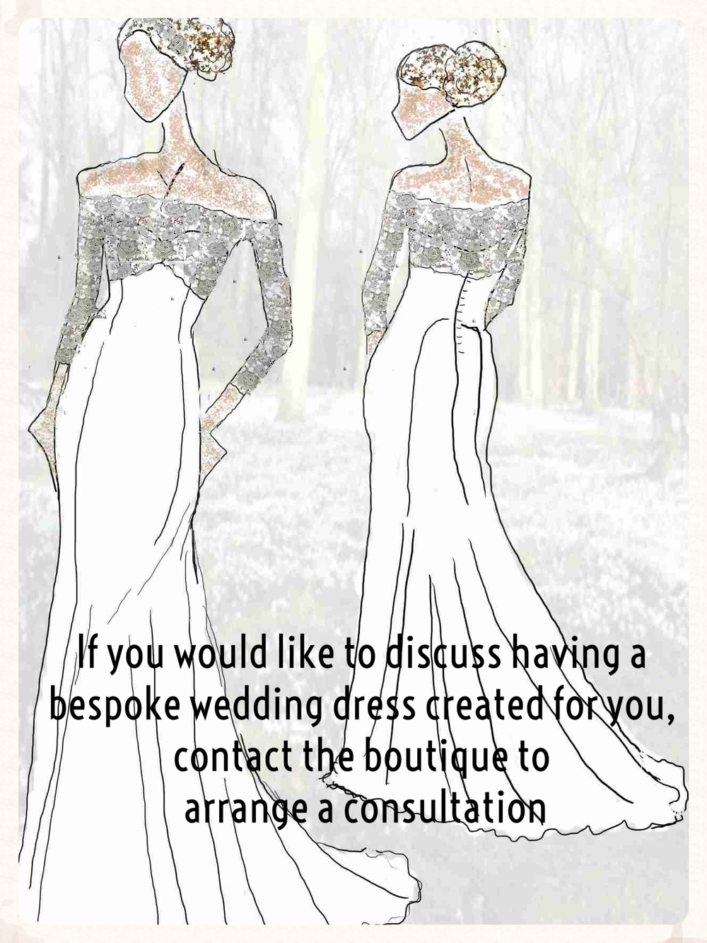 If you would like to discuss having a bespoke wedding dress created for you, contact the boutique to arrange a consultation