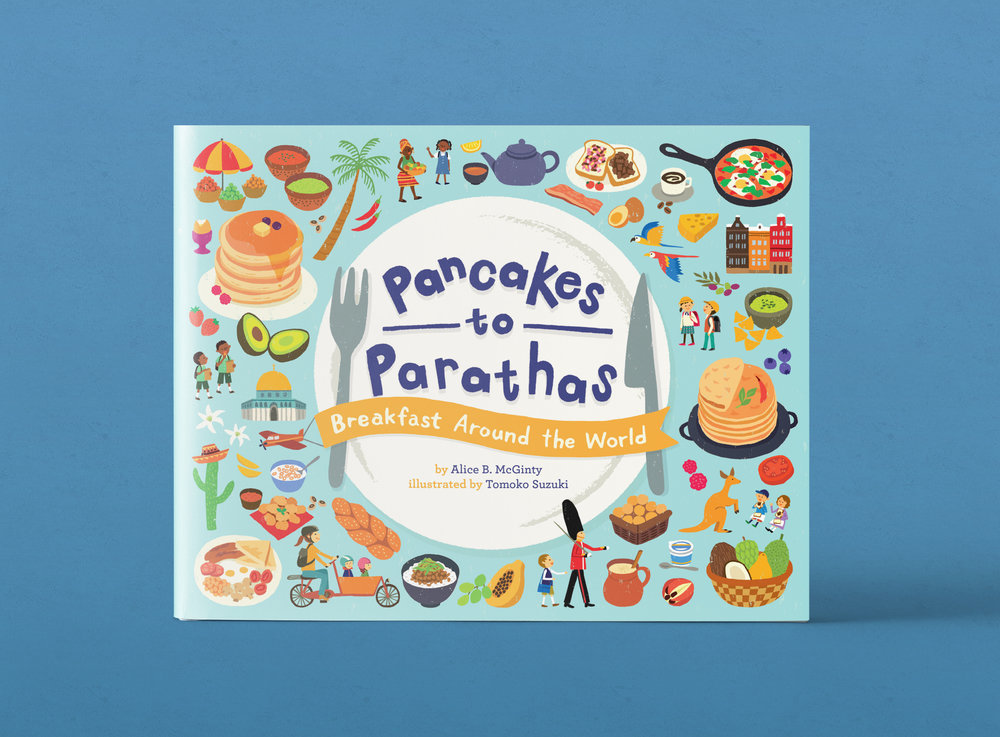 Pancakes to Parathas: Breakfast Around the World - Designed and Art Directed by Steph StilwellIllustrated by Tomoko SuzukiEdited by Kristin ZelazkoLittle Bee BooksOn Sale: February 5, 2019