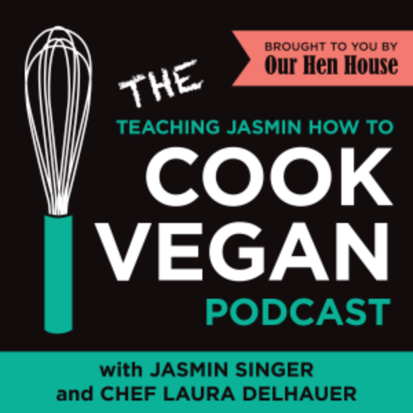The Teaching Jasmin How To Cook Vegan Podcast