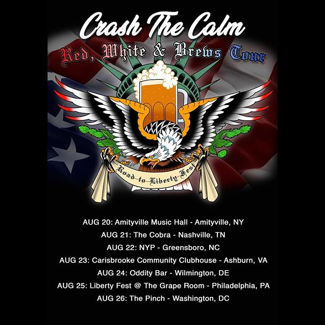 Who's joining @crashthecalmband on the Red, White & Brews Tour? More info available at geni.us/ctctickets  8.20.18 - Amityville Music Hall - Amitville, NY 8.21.18 - The Cobra - Nashville, TN 8.22.18 - NYP - Greensboro, NC 8.23.18 - Carisbrooke Community Clubhouse - Ashburn, VA 8.24.18 - Oddity Bar - Wilmington, DE 8.25.18 - The Liberty Fest - Philadelphia, PA 8.26.18 - The Pinch - Washington, DC