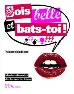 Ouvrage sur Amazon: http://www.amazon.fr/Sois-belle-bats-toi-Manifeste-f%C3%A9ministe/dp/273245026X