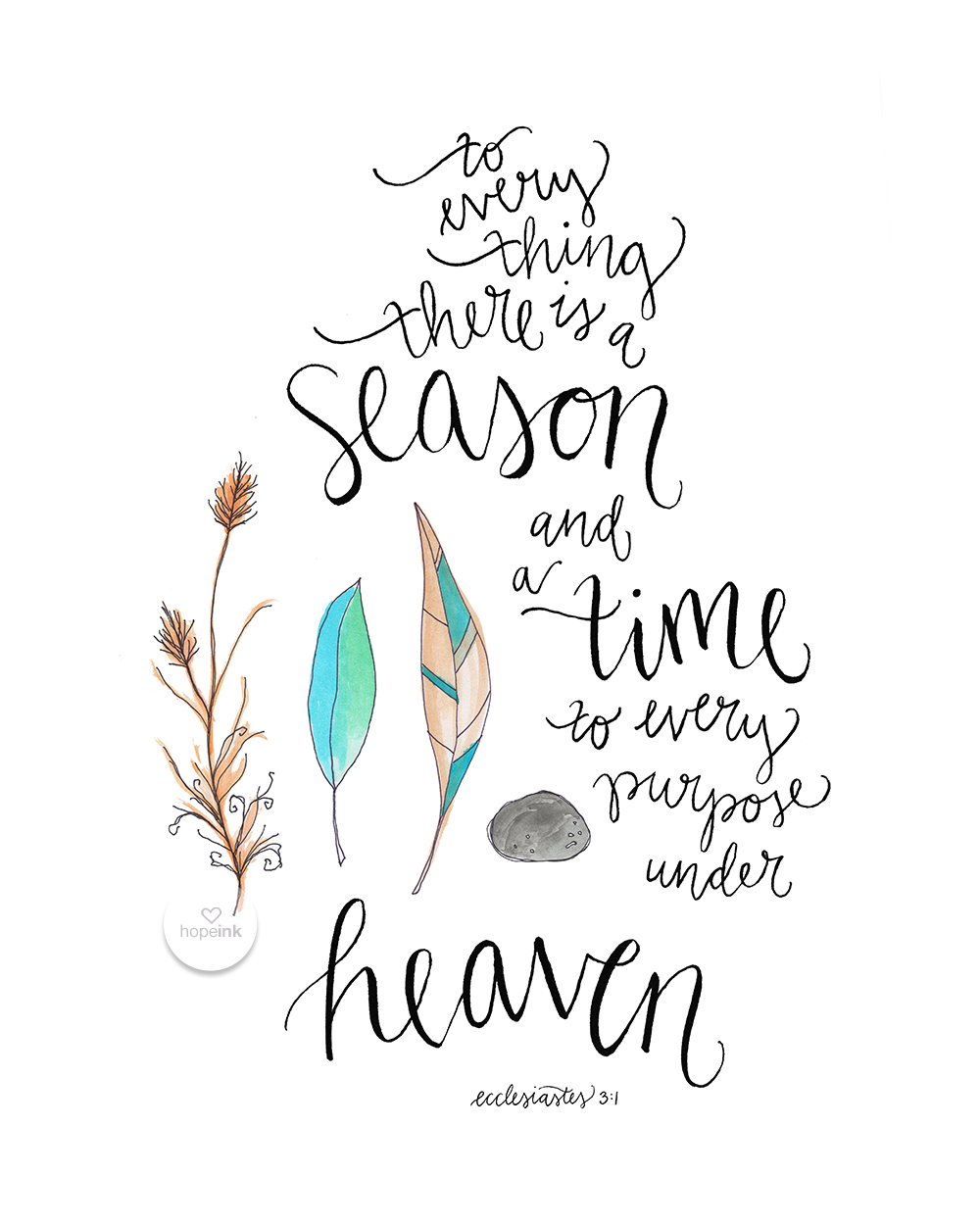 To every thing there is a season and a time to every purpose under heaven II hand lettered scripture art II hope ink.jpg