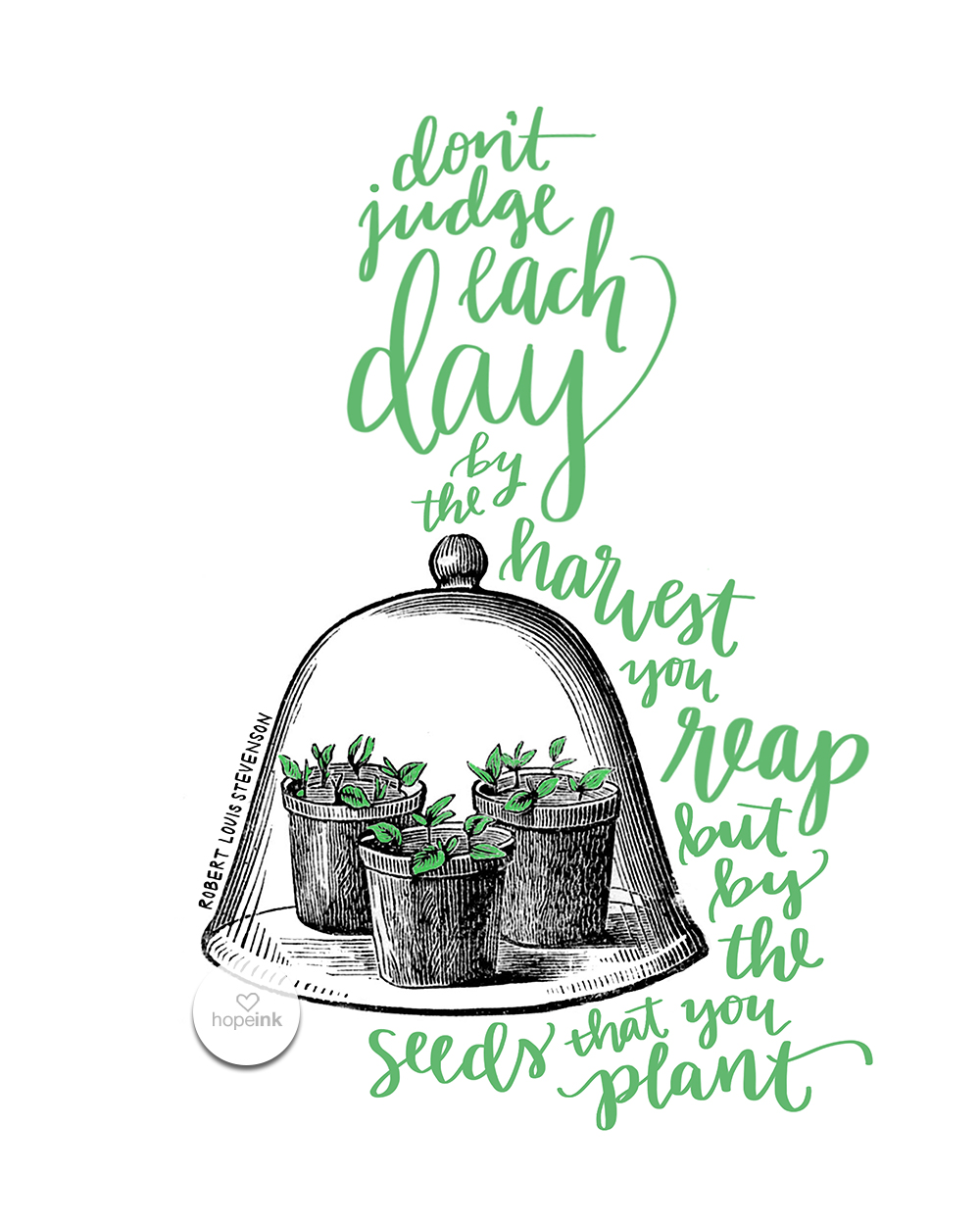 Seeds That You Plant | Stevenson Art Quote | Hope Ink.jpg