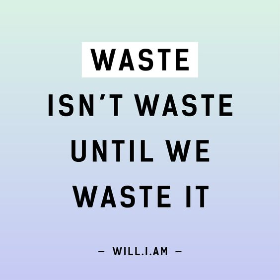 Waste isn't waste until we waste it