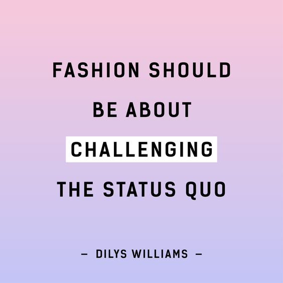 Fashion should be about challenging the status quo