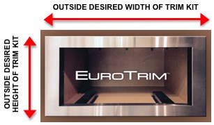 Please provide us the desired Finished Outside Dimensions of the Trim Kit (see above diagram)