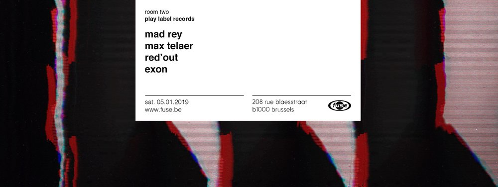 Room.02 —  Play Label Records   MAD REY   Max Telaer   Red'Out   Exon   »»»  www.fuse.be   No camera flash Please respect the vibe