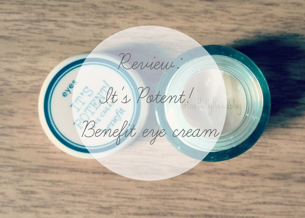 Review: It's Potent! Benefit Cosmetics eye cream