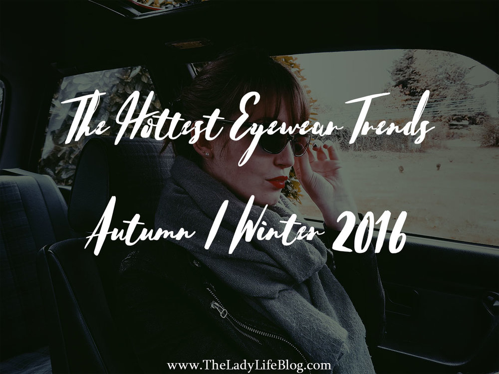 The Hottest Autumn/Winter Eyewear Trends 2016