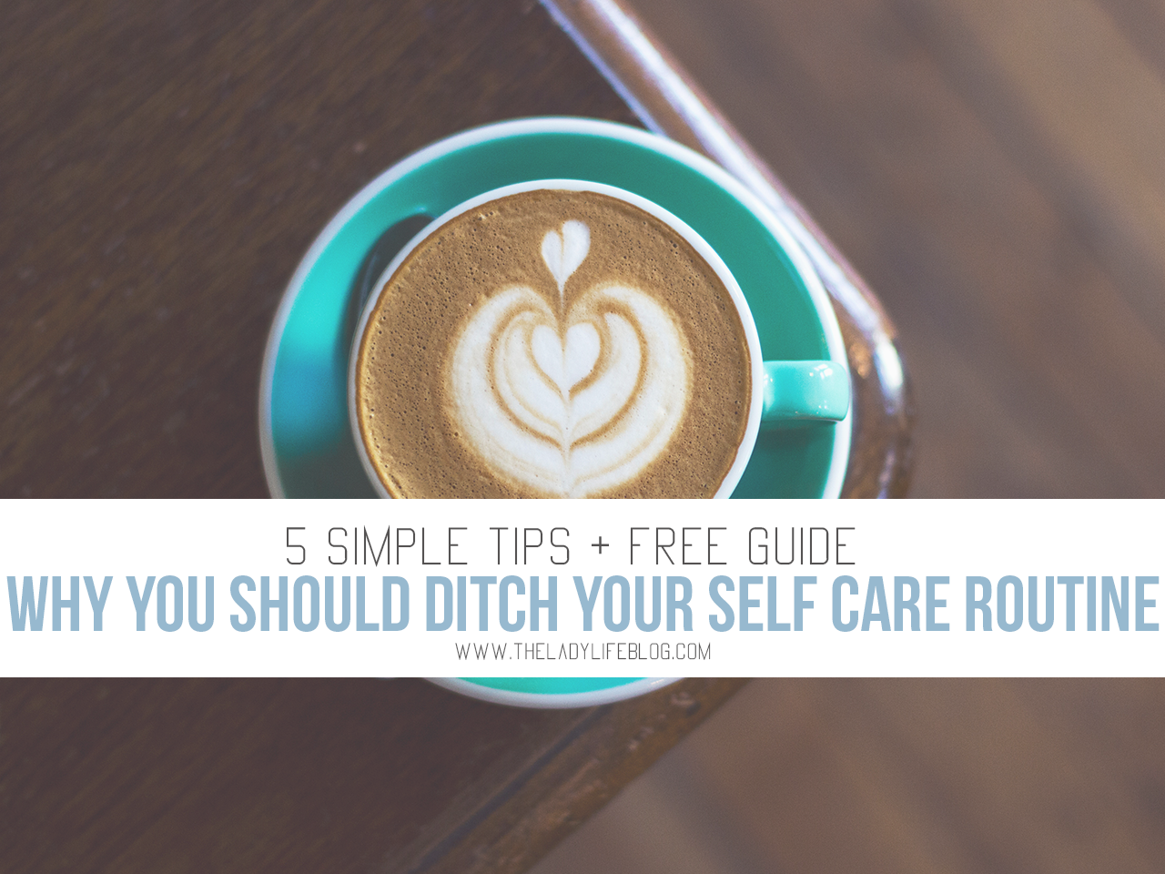 Ditch The Self-Care Routine For These 5 Simple Tips