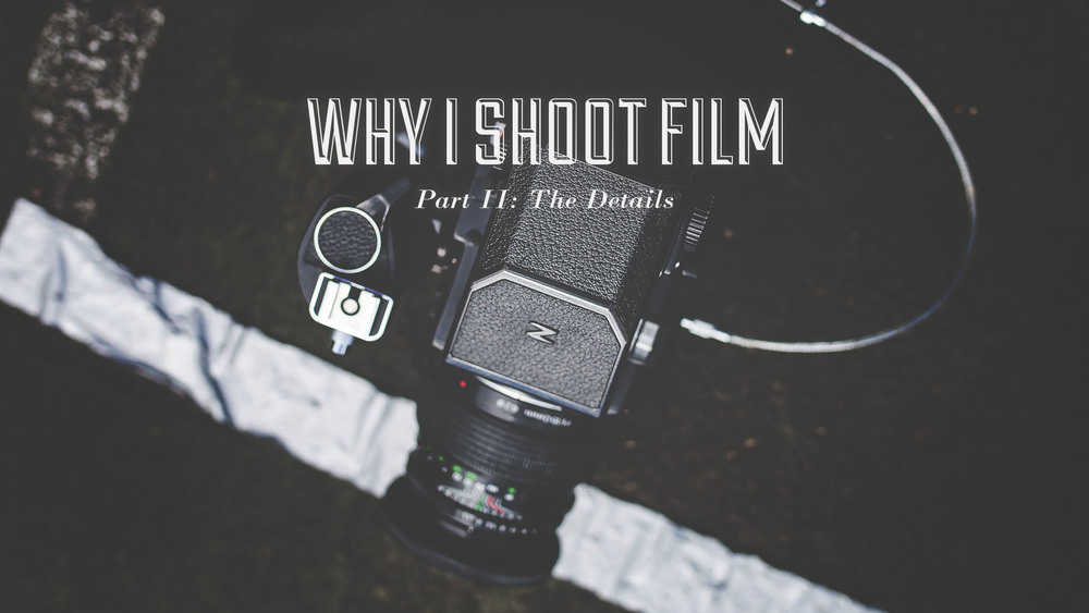 Why I shoot film Part 2.jpg