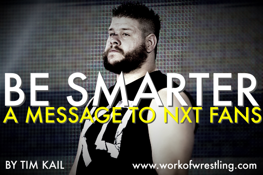 BE SMARTER: A MESSAGE TO NXT FANS AN EDITORIAL BY TIM KAIL PHOTO VIA WWE