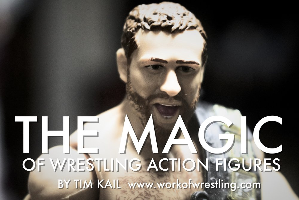 THE MAGIC OF WRESTLING ACTION FIGURES: STORY AND PHOTOS BY TIM KAIL