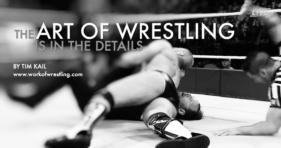 THE ART OF WRESTLING IS IN THE DETAILS EDITORIAL BY TIM KAIL