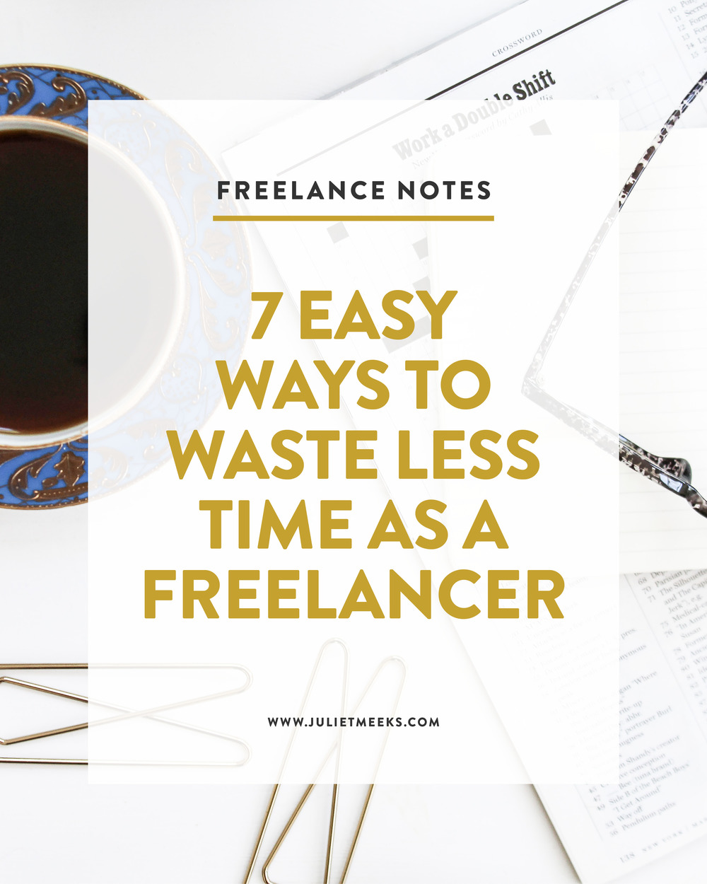 7 Easy Ways to Waste Less Time as a Freelancer