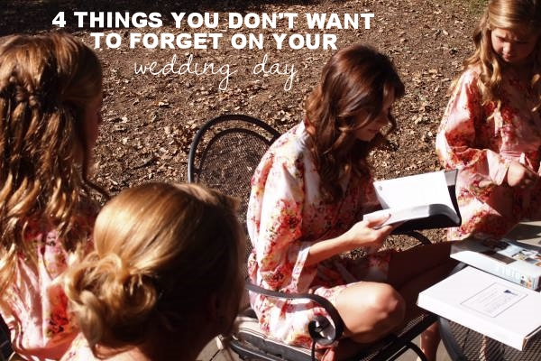 Things you don't want to forget on your wedding day!