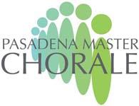 Pasadena Master Chorale  1443 East Washington Blvd, #209  Pasadena, CA 91104   www.pasadenamasterchorale.org