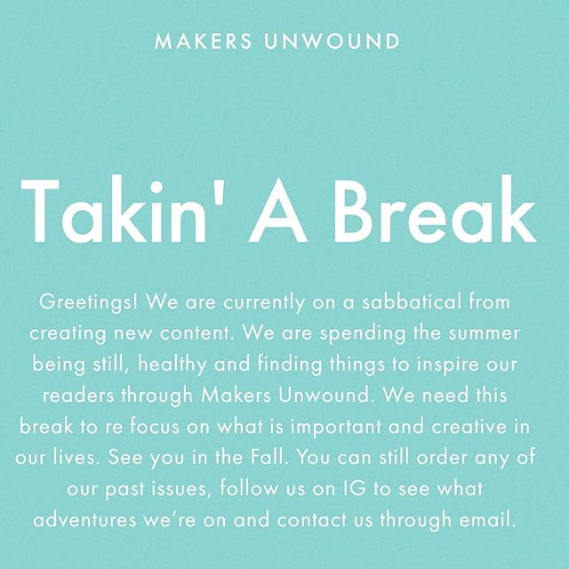 Greetings from the Makers Unwound Team. Find us at our personal accounts through the summer.  @isabellekrake and @gabriellekrake Have a beautiful season!