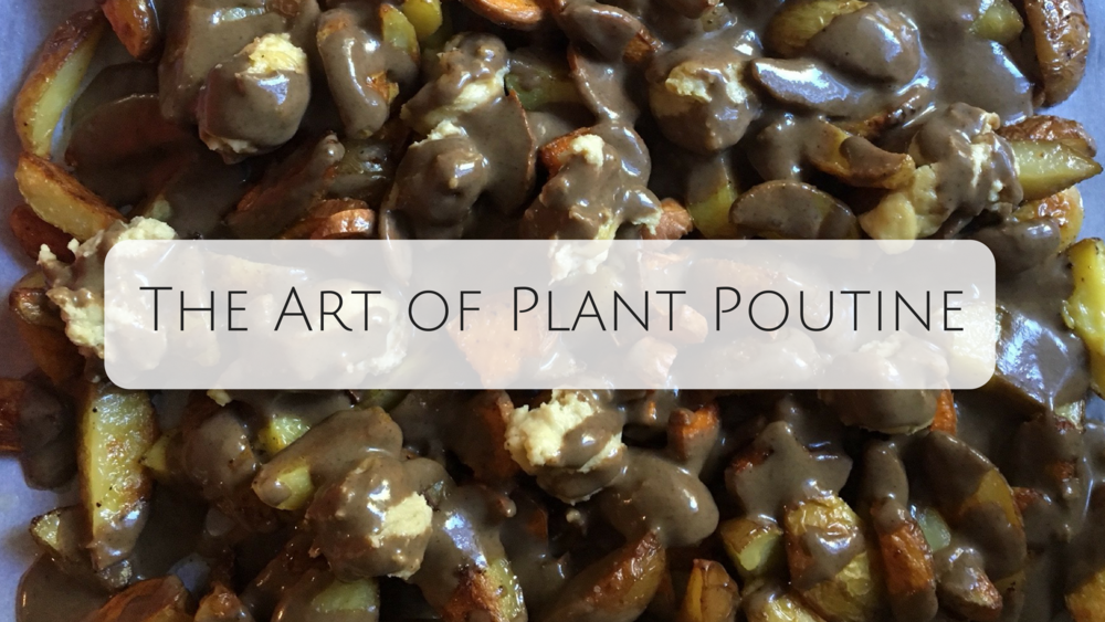 The Art of Plant Poutine.png