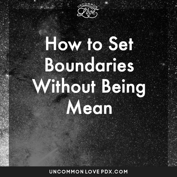 Boundaries Without Being Mean | Uncommon Love Counseling in Portland