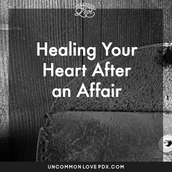 Healing from an Affair  Uncommon Love Infidelity Counseling Portland