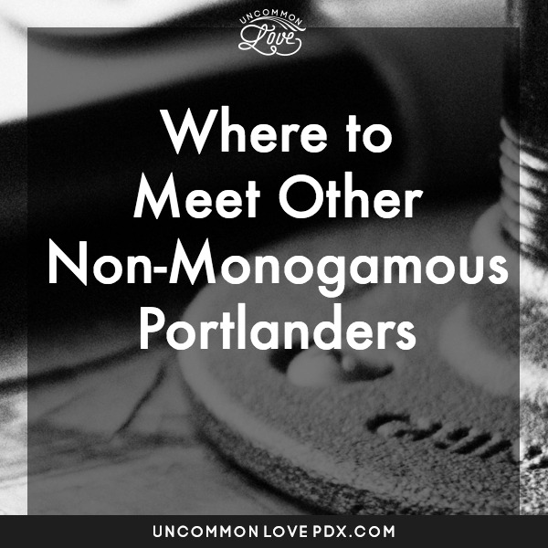 Where to Meet Nonmonogamous Portlanders | Uncommon Love Open Relationship Counseling in Portland