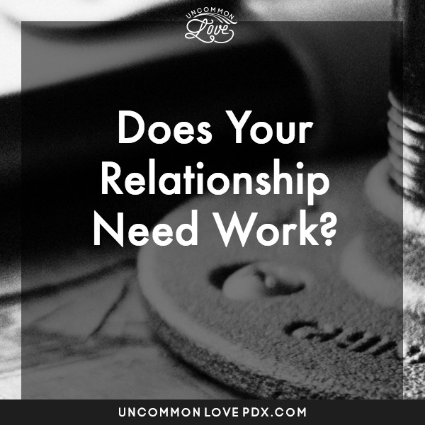 Does Yoru Relationship Need Work? Uncommon Love Couples Counseling in Portland