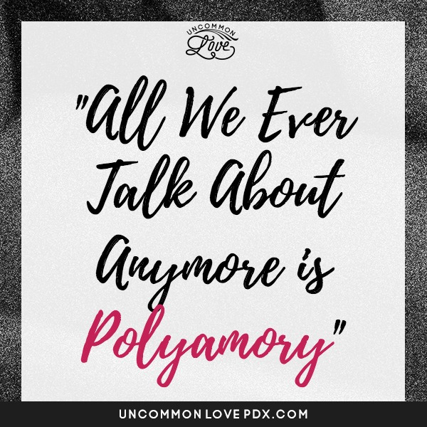 all we talk about anymore is polyamory