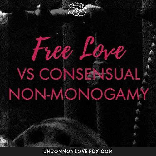 Free Love Vs Consensual Non Monogamy Uncommon Love Polyamory