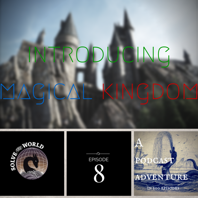 Solve the World, Episode 8, Introducing Magical Kingdom