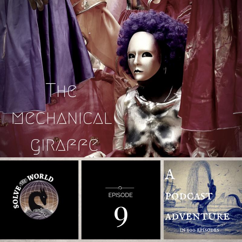 Solve the World, Episode 9: The Mechanical Giraffe