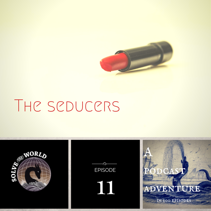 Solve the World, Episode 11: The Seducers