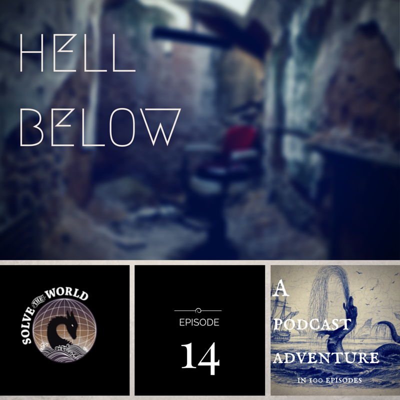 Solve the World, Episode 14: Hell Below
