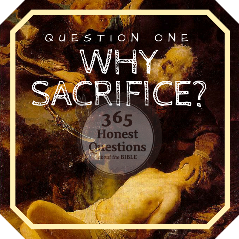 365 Honest Questions, Question 1: Why Sacrifice?