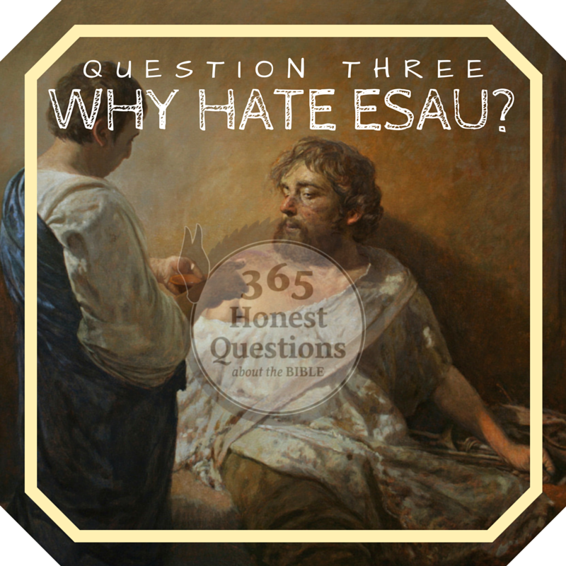 365 Honest Questions, Question 3: Why Hate Esau?