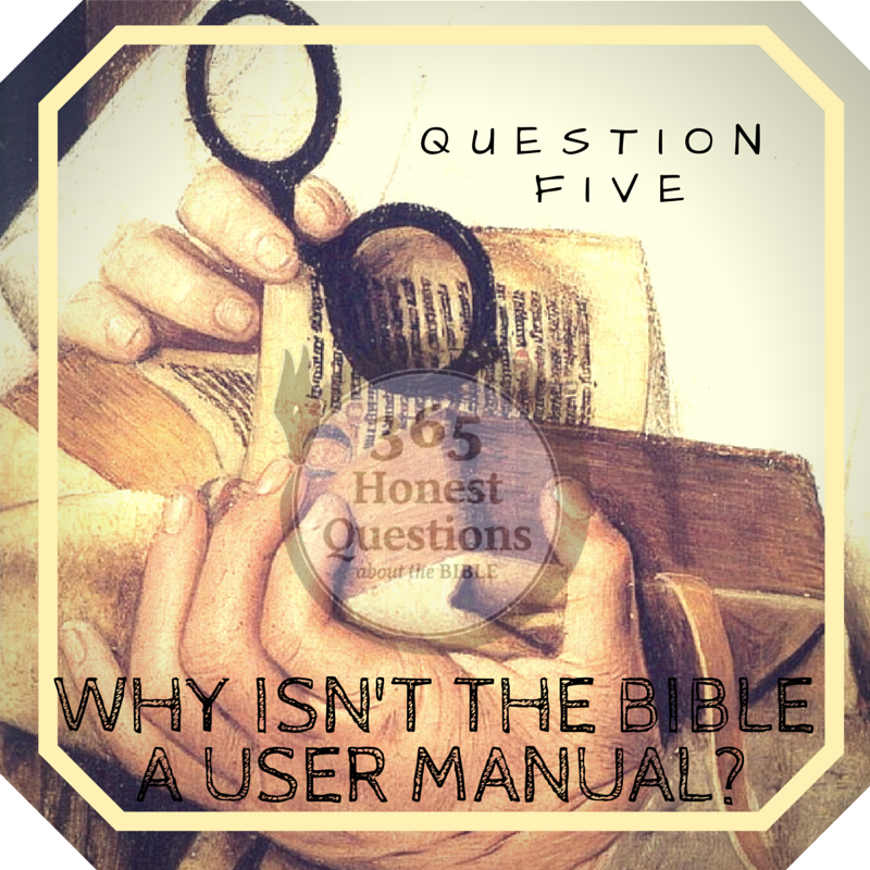 365 Honest Questions, Question 5: Why Isn't the Bible a User Manual?