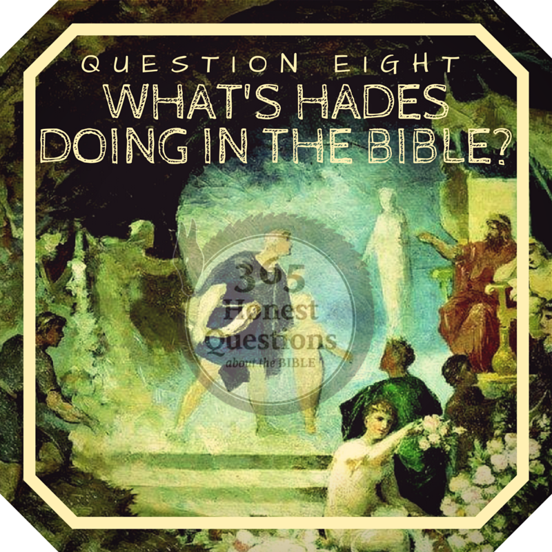 365 Honest Questions, Question 8: What's Hades Doing in the Bible?