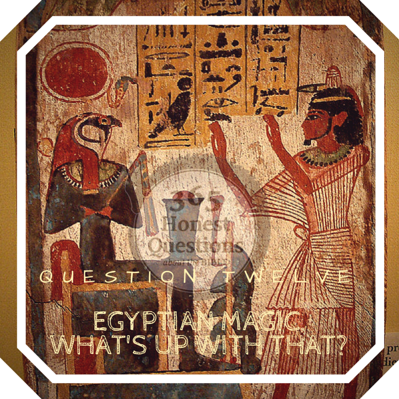 365 Honest Questions, Question 12: Egyptian Magic, What's Up with That?
