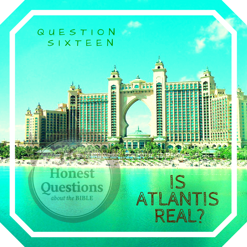 365 Honest Questions, Question 16: Is Atlantis Real?