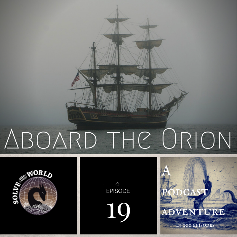 Solve the World, Episode 19: Aboard the Orion