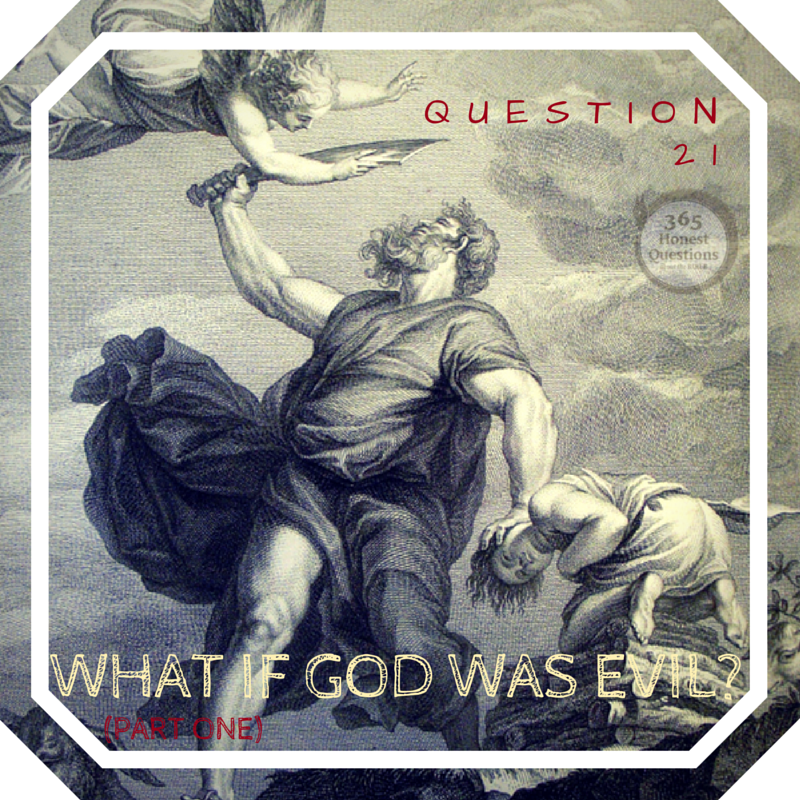 365 Honest Questions, Question 21: What If God was Evil?