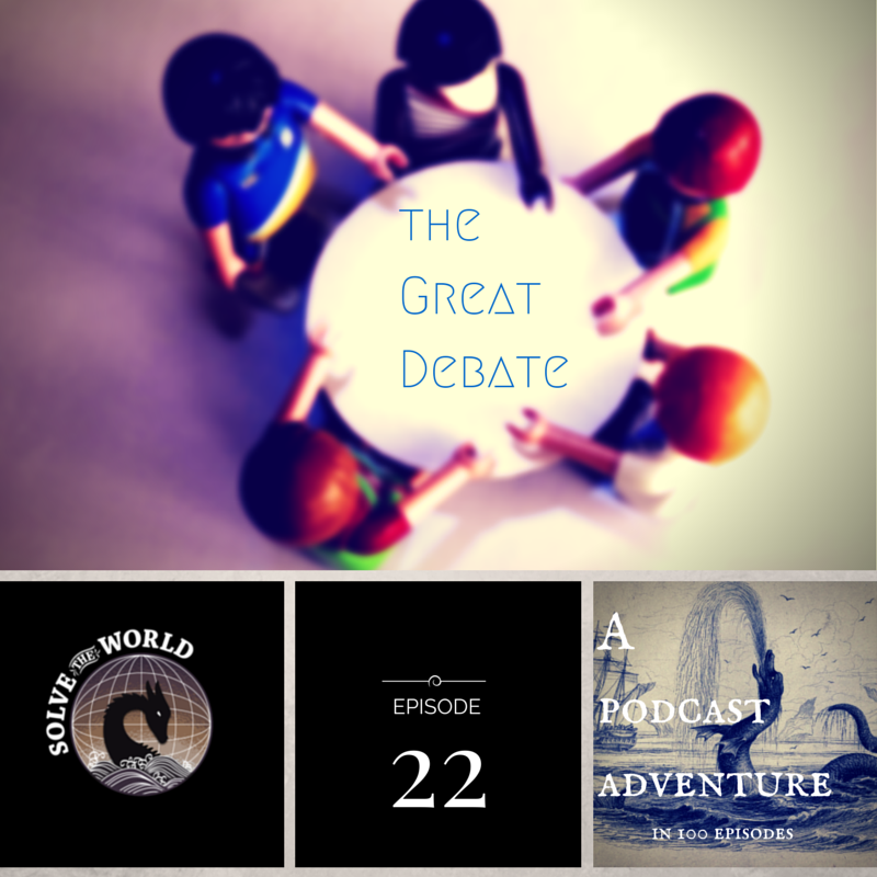 Solve the World, Episode 22: The Great Debate