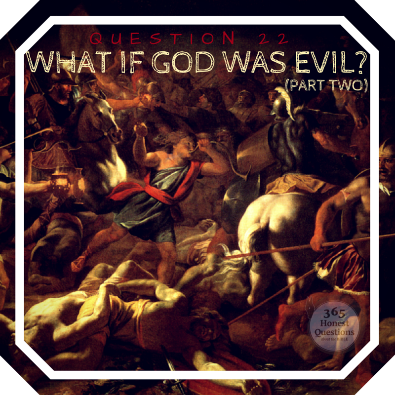 365 Honest Questions, Question 22: What if God was Evil?