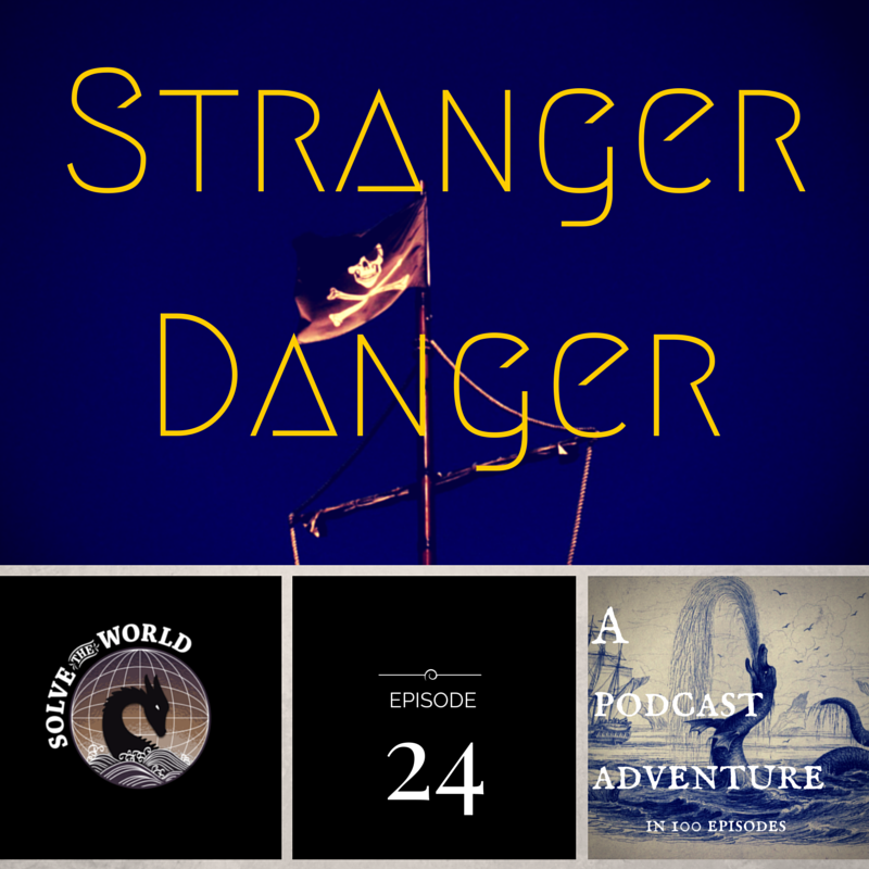 Solve the World, Episode 24: Stranger Danger